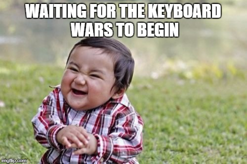 Evil Toddler Meme | WAITING FOR THE KEYBOARD WARS TO BEGIN | image tagged in memes,evil toddler | made w/ Imgflip meme maker