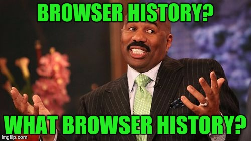 Steve Harvey Meme | BROWSER HISTORY? WHAT BROWSER HISTORY? | image tagged in memes,steve harvey | made w/ Imgflip meme maker