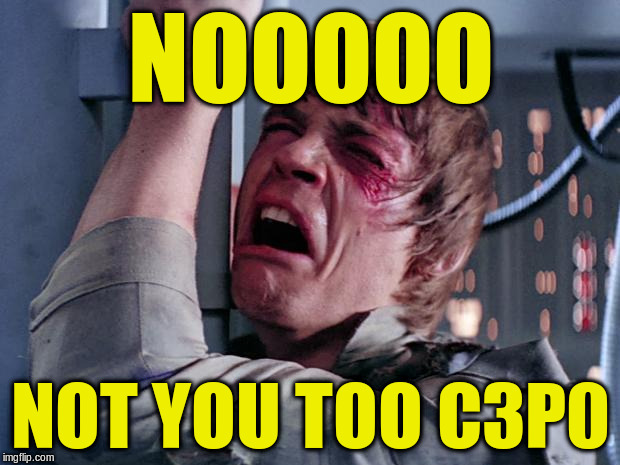 NOOOOO NOT YOU TOO C3P0 | made w/ Imgflip meme maker