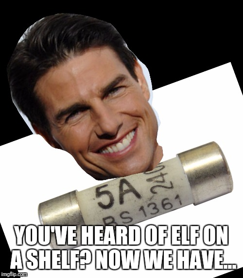 Cruisy | YOU'VE HEARD OF ELF ON A SHELF? NOW WE HAVE... | image tagged in clairemarshy,tom cruise,films,elf on the shelf,cruise | made w/ Imgflip meme maker