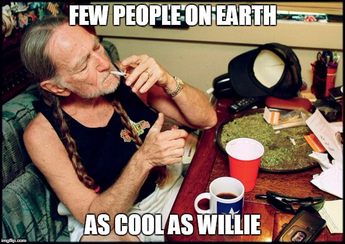 FEW PEOPLE ON EARTH AS COOL AS WILLIE | made w/ Imgflip meme maker