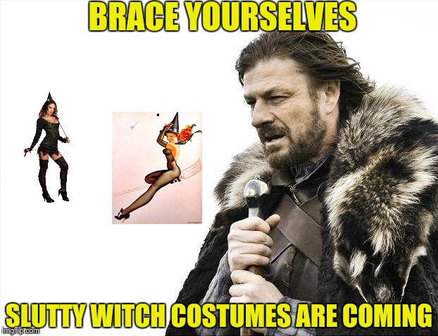 Brace Yourselves X is Coming Meme | BRACE YOURSELVES S**TTY WITCH COSTUMES ARE COMING | image tagged in memes,brace yourselves x is coming | made w/ Imgflip meme maker