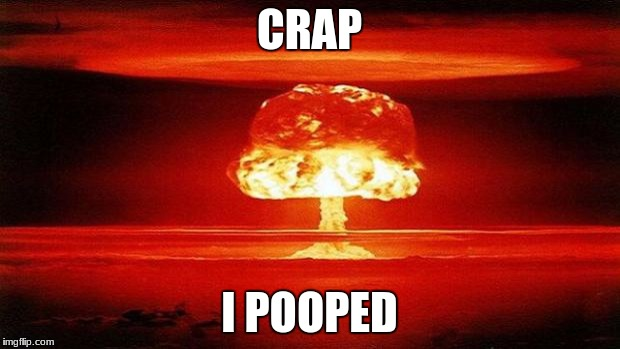 Atomic Bomb | CRAP I POOPED | image tagged in atomic bomb | made w/ Imgflip meme maker