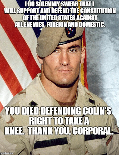 Cpl. Tillman | I DO SOLEMNLY SWEAR THAT I WILL SUPPORT AND DEFEND THE CONSTITUTION OF THE UNITED STATES AGAINST ALL ENEMIES, FOREIGN AND DOMESTIC. YOU DIED | image tagged in superhero | made w/ Imgflip meme maker