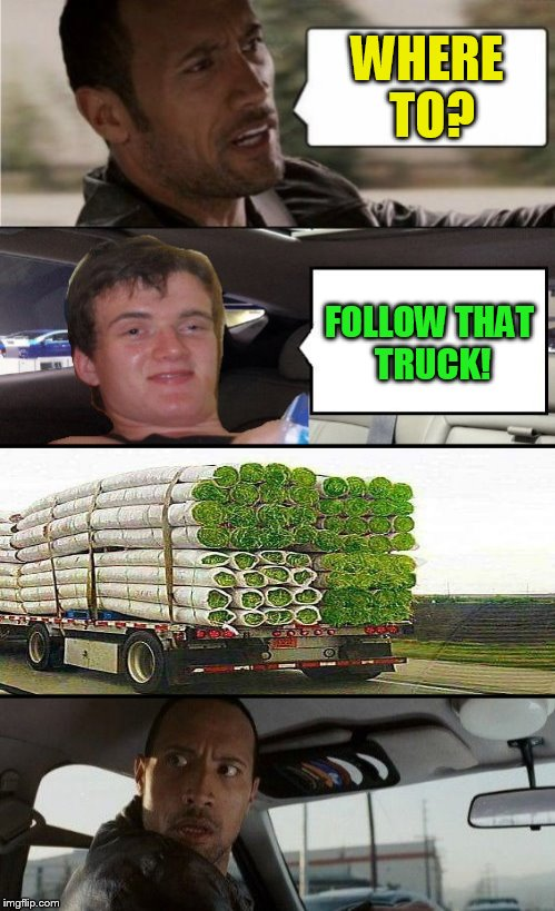 The Rock Driving 10 Guy! | WHERE TO? FOLLOW THAT TRUCK! | image tagged in memes,the rock driving,10 guy,truck,follow,funny memes | made w/ Imgflip meme maker