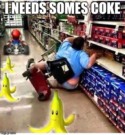 Mario Cart | I NEEDS SOMES COKE | image tagged in mario cart | made w/ Imgflip meme maker