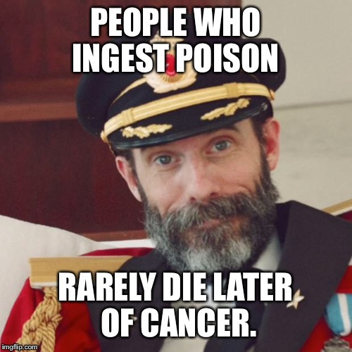 . | image tagged in memes,poison,cancer,captain obvious | made w/ Imgflip meme maker