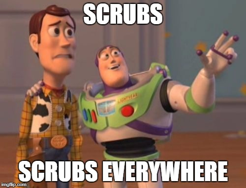 X, X Everywhere Meme | SCRUBS SCRUBS EVERYWHERE | image tagged in memes,x,x everywhere,x x everywhere | made w/ Imgflip meme maker