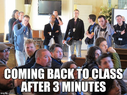 class | COMING BACK TO CLASS AFTER 3 MINUTES | image tagged in class | made w/ Imgflip meme maker