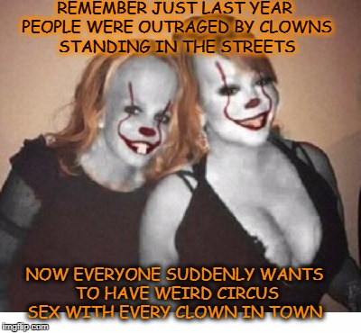 rocking knocking dem big red shoes | REMEMBER JUST LAST YEAR PEOPLE WERE OUTRAGED BY CLOWNS STANDING IN THE STREETS NOW EVERYONE SUDDENLY WANTS TO HAVE WEIRD CIRCUS SEX WITH EVE | image tagged in clowns,horny,clown sightings,memes,funny | made w/ Imgflip meme maker