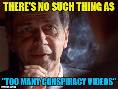 "THERE'S NO SUCH THING AS ""TOO MANY CONSPIRACY VIDEOS"" 