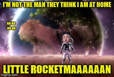 Sorry, I couldn't resist . . . aaah the wonders of Elton John, and all who have remixed it (so me as well now) | I'M NOT THE MAN THEY THINK I AM AT HOME LITTLE ROCKETMAAAAAAN OH NO NO NO | image tagged in trump,kim jong un,little rocket man,elton john,memes,rockets | made w/ Imgflip meme maker