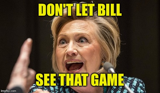 DON'T LET BILL SEE THAT GAME | made w/ Imgflip meme maker