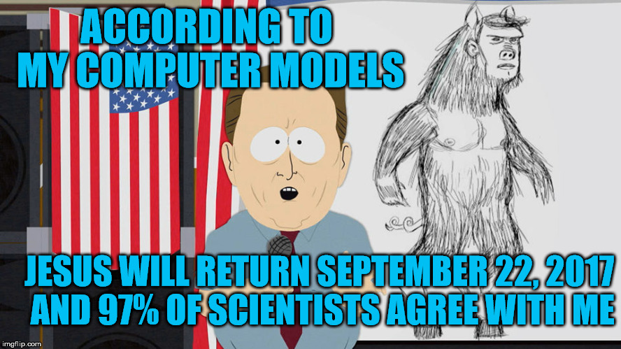 ManBearPig  | ACCORDING TO MY COMPUTER MODELS JESUS WILL RETURN SEPTEMBER 22, 2017 AND 97% OF SCIENTISTS AGREE WITH ME | image tagged in manbearpig,global warming,al gore | made w/ Imgflip meme maker