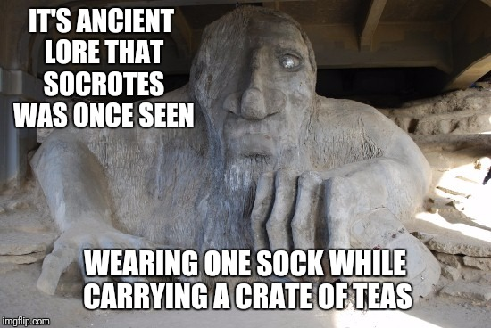 IT'S ANCIENT LORE THAT SOCROTES WAS ONCE SEEN WEARING ONE SOCK WHILE CARRYING A CRATE OF TEAS | made w/ Imgflip meme maker