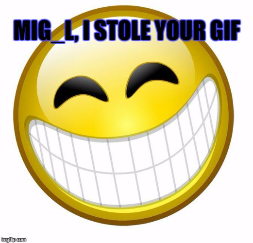 MIG_L, I STOLE YOUR GIF | made w/ Imgflip meme maker