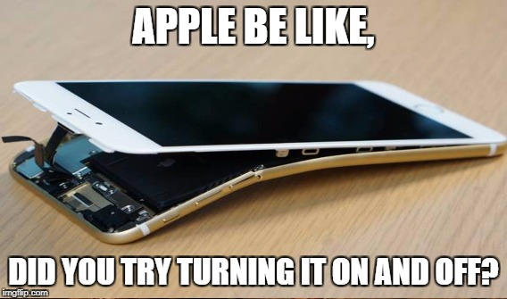 Apple meme | APPLE BE LIKE, DID YOU TRY TURNING IT ON AND OFF? | image tagged in apple inc,iphone | made w/ Imgflip meme maker