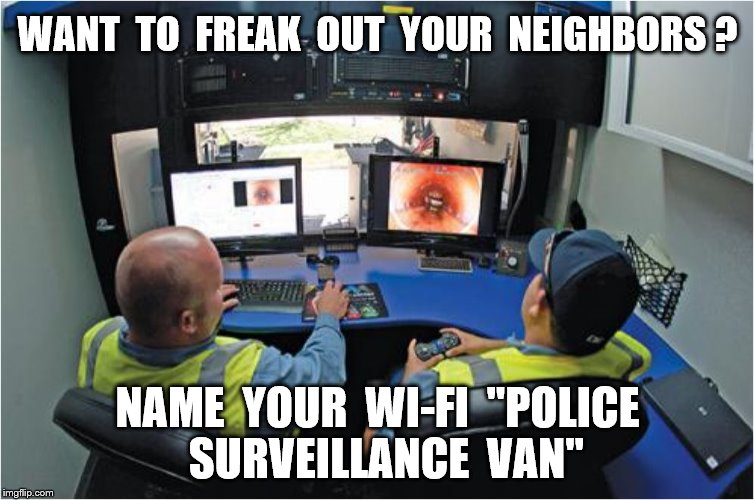 "WANT  TO  FREAK  OUT  YOUR  NEIGHBORS ? NAME  YOUR  WI-FI  ""POLICE  SURVEILLANCE  VAN"" 