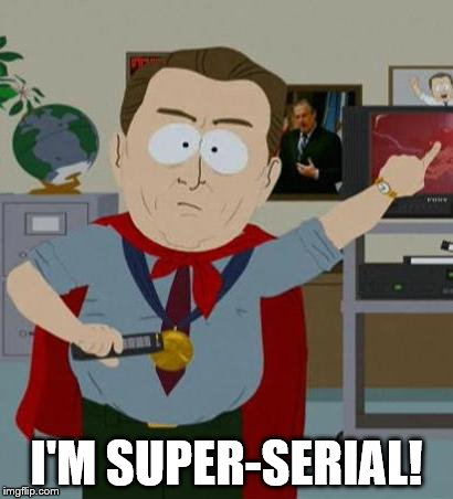 I'M SUPER-SERIAL! | made w/ Imgflip meme maker