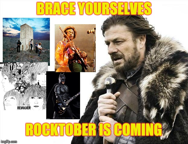 A big party month |  BRACE YOURSELVES; ROCKTOBER IS COMING | image tagged in memes,brace yourselves x is coming,rock music,rap battle,crap | made w/ Imgflip meme maker