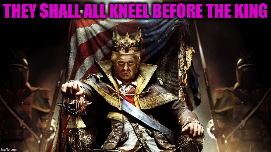 THEY SHALL ALL KNEEL BEFORE THE KING | made w/ Imgflip meme maker