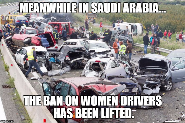 Pileup | MEANWHILE IN SAUDI ARABIA... THE BAN ON WOMEN DRIVERS HAS BEEN LIFTED. | image tagged in pileup | made w/ Imgflip meme maker