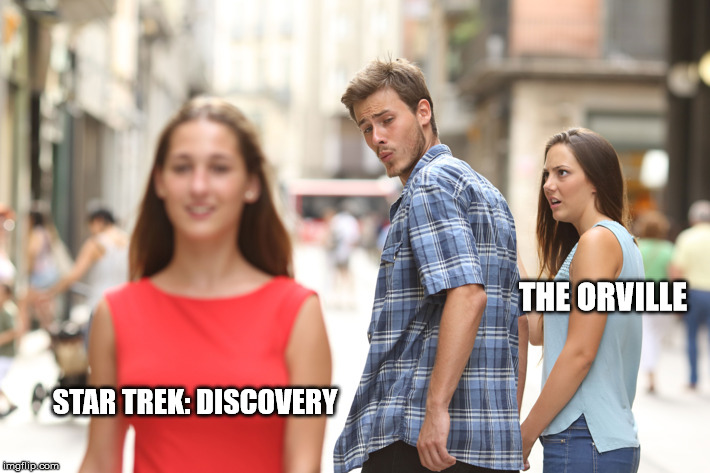 Orville vs Discovery | THE ORVILLE STAR TREK: DISCOVERY | image tagged in guy looking at other girl,star trek,discovery,orville | made w/ Imgflip meme maker