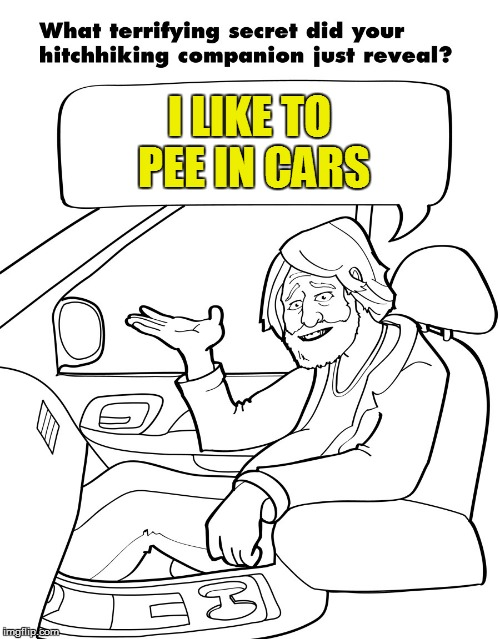 I LIKE TO PEE IN CARS | made w/ Imgflip meme maker