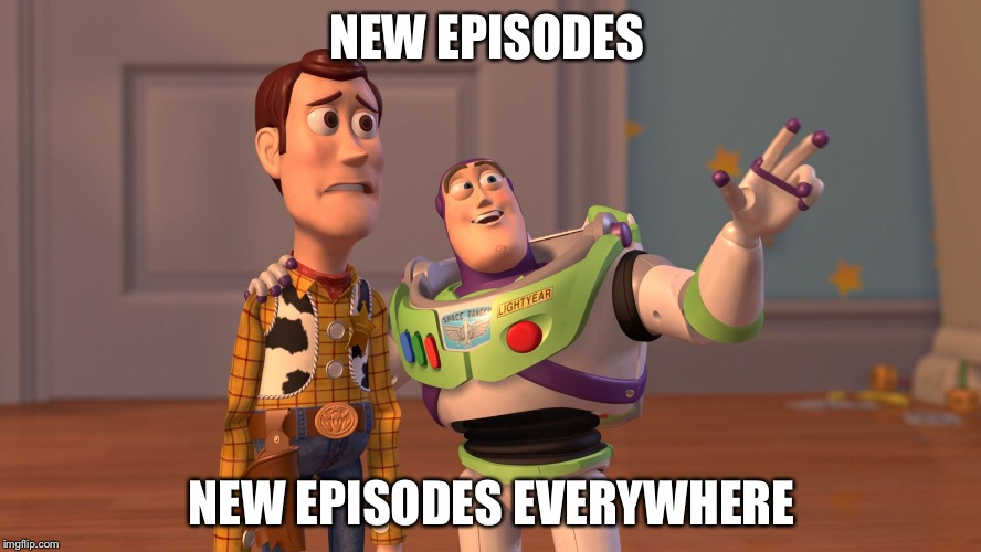 The Fall TV Season is Upon Us | NEW EPISODES NEW EPISODES EVERYWHERE | image tagged in x x everywhere | made w/ Imgflip meme maker
