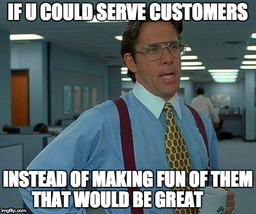 Restaurant Manager - if you could | image tagged in if you could,restaurant,water,waitress | made w/ Imgflip meme maker