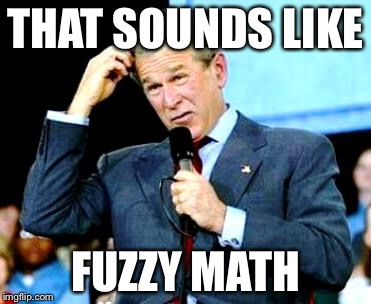 THAT SOUNDS LIKE FUZZY MATH | made w/ Imgflip meme maker