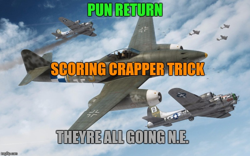 PUN RETURN SCORING CRAPPER TRICK THEYRE ALL GOING N.E. | made w/ Imgflip meme maker