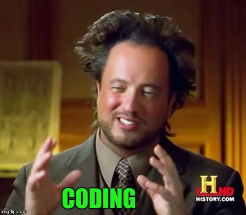 Ancient Aliens Meme | CODING | image tagged in memes,ancient aliens | made w/ Imgflip meme maker