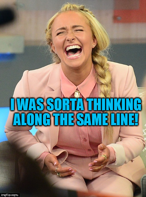 I WAS SORTA THINKING ALONG THE SAME LINE! | made w/ Imgflip meme maker