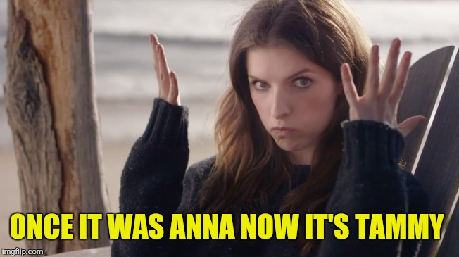 ONCE IT WAS ANNA NOW IT'S TAMMY | made w/ Imgflip meme maker