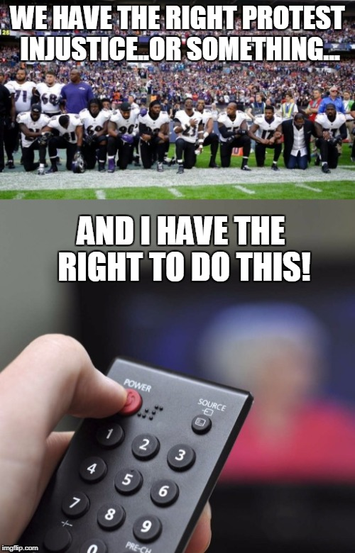 How The NFL Dies: One Power Button At A Time | WE HAVE THE RIGHT PROTEST INJUSTICE..OR SOMETHING... AND I HAVE THE RIGHT TO DO THIS! | image tagged in memes,nfl,leftists,losers | made w/ Imgflip meme maker