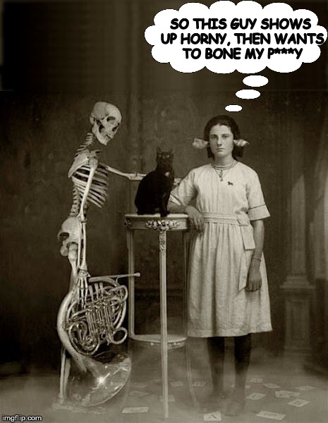 halloween dating services | SO THIS GUY SHOWS UP HORNY, THEN WANTS TO BONE MY P***Y | image tagged in halloween,skeleton,tuba,cat,spooky | made w/ Imgflip meme maker