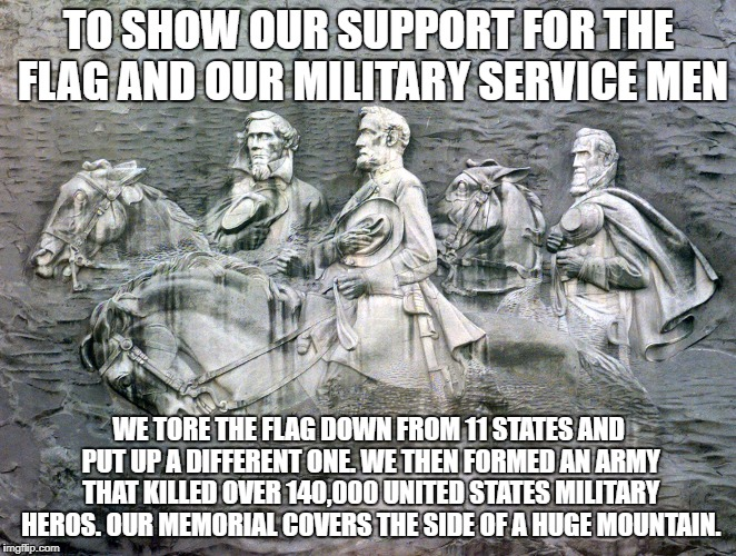 Southern respect | TO SHOW OUR SUPPORT FOR THE FLAG AND OUR MILITARY SERVICE MEN WE TORE THE FLAG DOWN FROM 11 STATES AND PUT UP A DIFFERENT ONE. WE THEN FORME | image tagged in american flag,history | made w/ Imgflip meme maker
