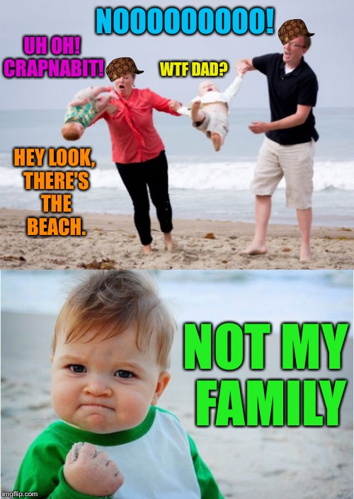 Success Kid Meets The Bumblington Family At The Beach | UH OH! CRAPNABIT! NOOOOOOOOO! HEY LOOK, THERE'S THE BEACH. WTF DAD? NOT MY FAMILY | image tagged in success kid,family photo,baby,drop,beach | made w/ Imgflip meme maker