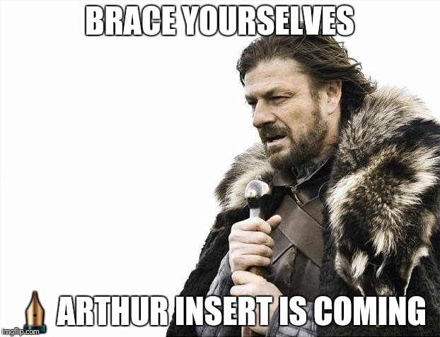 Brace Yourselves X is Coming Meme | BRACE YOURSELVES ✒ARTHUR INSERT IS COMING | image tagged in memes,brace yourselves x is coming | made w/ Imgflip meme maker