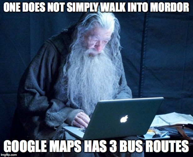 One does not simply... | ONE DOES NOT SIMPLY WALK INTO MORDOR GOOGLE MAPS HAS 3 BUS ROUTES | image tagged in gandalf on a computer,funny,memes,funny memes,gandalf,one does not simply | made w/ Imgflip meme maker
