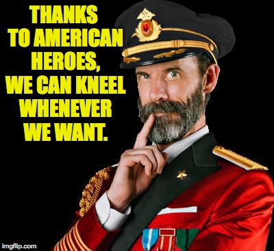So are you being disrespectful to American heroes when you complain about people kneeling whenever they want? | THANKS TO AMERICAN HEROES, WE CAN KNEEL WHENEVER WE WANT. | image tagged in captain obvious,memes,free speech,take a knee | made w/ Imgflip meme maker