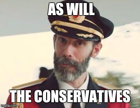 Captain obvious | AS WILL THE CONSERVATIVES | image tagged in captain obvious | made w/ Imgflip meme maker