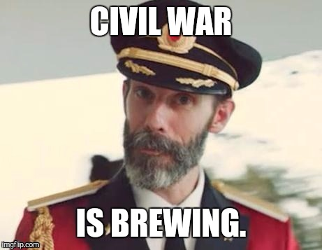 Captain obvious | CIVIL WAR IS BREWING. | image tagged in captain obvious | made w/ Imgflip meme maker