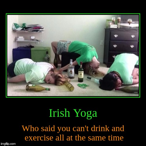 Irish Yoga | Irish Yoga | Who said you can't drink and exercise all at the same time | image tagged in funny,demotivationals,irish,yoga,drinking,exercise | made w/ Imgflip demotivational maker