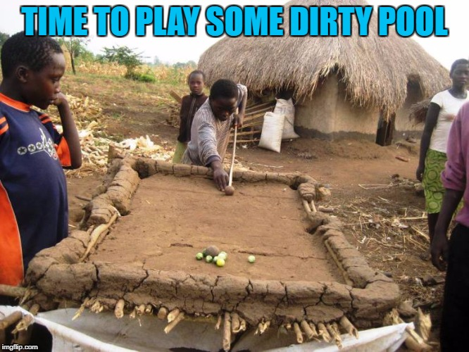 TIME TO PLAY SOME DIRTY POOL | made w/ Imgflip meme maker