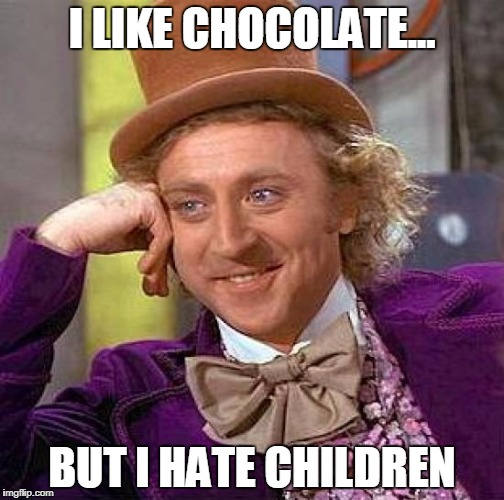 Creepy Condescending Wonka Meme | I LIKE CHOCOLATE... BUT I HATE CHILDREN | image tagged in memes,creepy condescending wonka | made w/ Imgflip meme maker