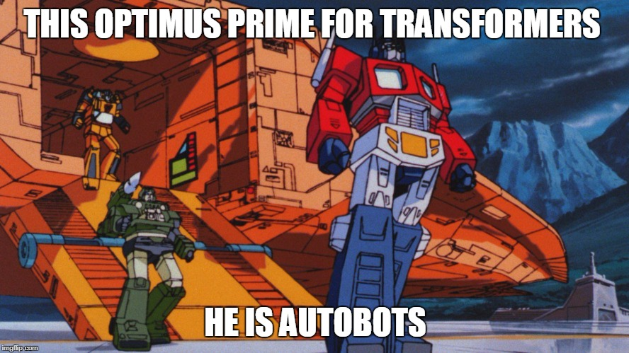 THIS OPTIMUS PRIME FOR TRANSFORMERS HE IS AUTOBOTS | image tagged in transformers g1 movie | made w/ Imgflip meme maker