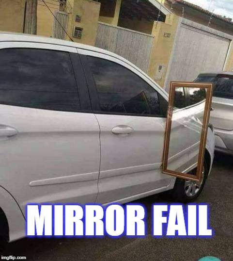 fail | MIRROR FAIL | image tagged in mirror fail,fails | made w/ Imgflip meme maker