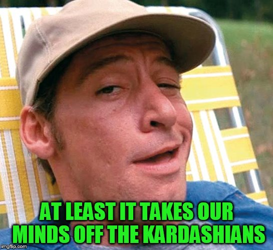 AT LEAST IT TAKES OUR MINDS OFF THE KARDASHIANS | made w/ Imgflip meme maker